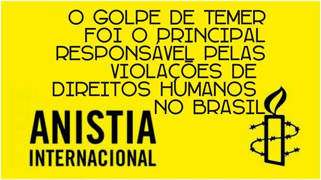 Anistia Internacional: Golpe de Temer foi o principal responsável pelas violações de direitos no Brasil